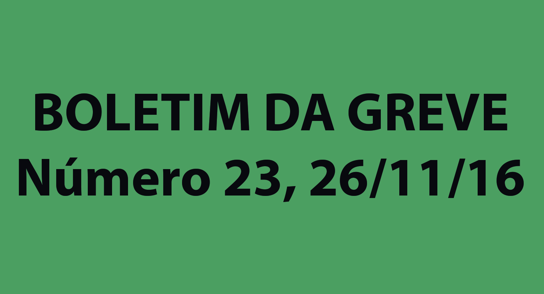 BOLETIM DA GREVE Número 23, sábado, 26/11/2016
