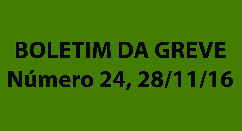 BOLETIM DA GREVE NUMERO 24, SEGUNDA FEIRA , 28/11/2016