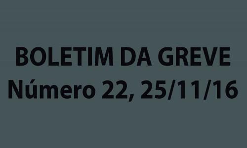 BOLETIM DA GREVE NÚMERO 22, 25/11/2016