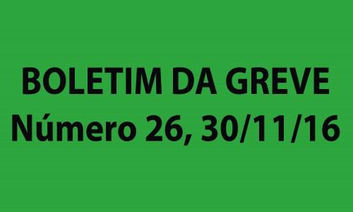 BOLETIM DA GREVE Número 26, QUARTA, 30/11/2016
