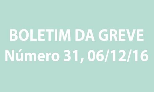 BOLETIM DA GREVE NÚMERO 31 - 06/12/2016