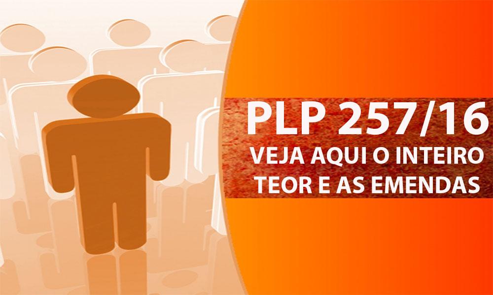 PLP 257/16  VEJA AQUI O INTEIRO TEOR E AS EMENDAS