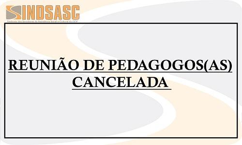 REUNIÃO DE PEDAGOGOS(AS) CANCELADA