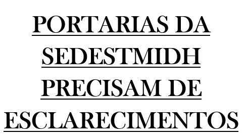 PORTARIAS DA SEDESTMIDH PRECISAM DE ESCLARECIMENTOS